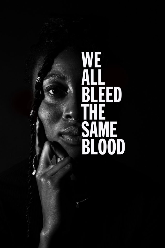 Maisy Bennet-Day - A black woman's face against a black background with white text reading We All Bleed the Same Blood